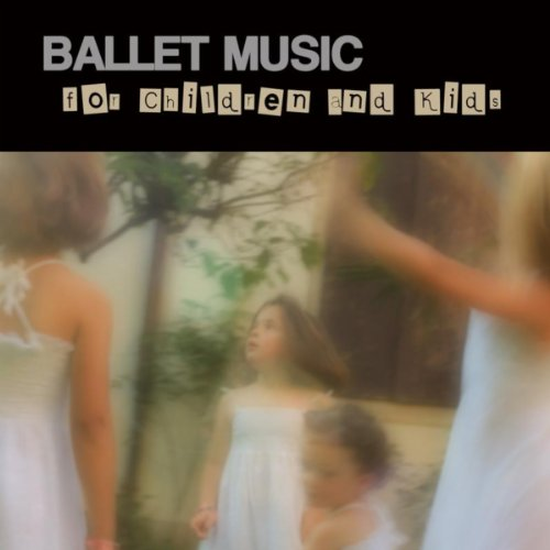 Ballet Music for Children and Kids - Classical Dance Music for Children Ballet, Dance Schools, Dance Lessons, Dance Classes, Ballet Positions, Ballet Moves and Ballet Dance Steps 100% Music for Ballet