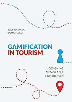Gamification in Tourism: Designing Memorable Experiences by [Egger, Roman, Bulencea, Paul]