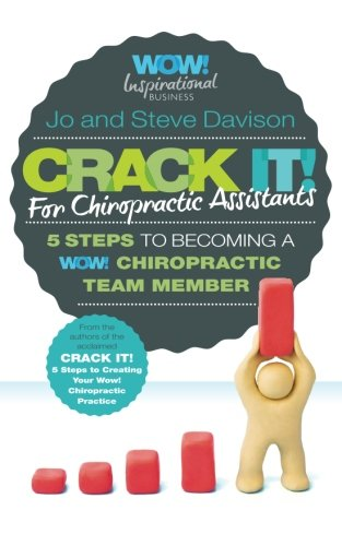 Crack It! For Chiropractic Assistants: 5 Steps To Becoming A WOW! Chiropractic Team Member