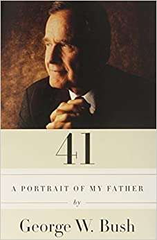Book 41: A Portrait of My Father 1st edition by Bush, George W. (2014)