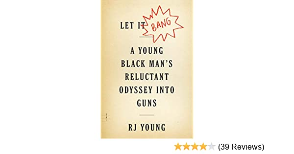 e19506513cd7c Amazon.com: Let It Bang: A Young Black Man's Reluctant Odyssey into ...