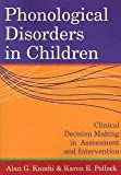 Phonological Disorders In Children: Clinical Decision Making In Assessment and Intervention (Communication and Language Intervention Series) (Communication and Language Intervention Series) [Paperback] [2005] 1 Ed. Alan Kamhi Ph.D., Karen Pollock Ph.D., M