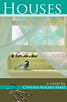 Houses: a novel by [Cynthia Rogers Parks]
