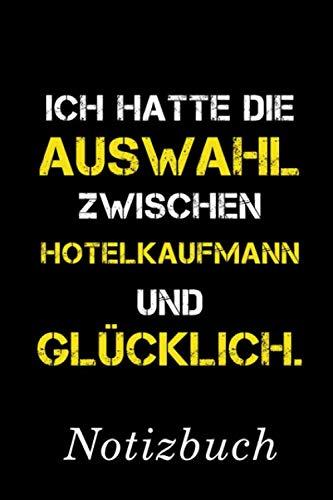 Ich Hatte Die Auswahl Zwischen Hotelkaufmann Und Glücklich Notizbuch: | Notizbuch mit 110 linierten Seiten | Format 6x9 DIN A5 | Soft cover matt | (German Edition) (Geschenk-auswahl)