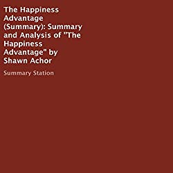 Summary and Analysis of The Happiness Advantage by Shawn Achor