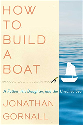 Book Cover: How to Build a Boat: A Father, His Daughter, and the Unsailed Sea
