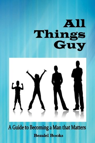 All Things Guy: A Guide to Becoming a Man that Matters ebook