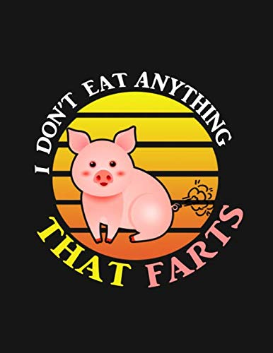 I Don't Eat Anything That Farts: Notebook for Vegans and Vegetarians, Notepad Animals Vegan Gifts quote: Paperback