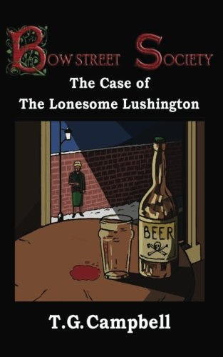 Read Online The Case of The Lonesome Lushington (second edition): Bow Street Society Mystery, #2 (Volume 2) ebook