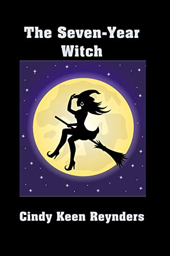 The Seven Year Witch by [Reynders, Cindy Keen]