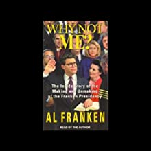 Why Not Me? Audiobook by Al Franken Narrated by Al Franken