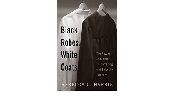 Black Robes, White Coats: The Puzzle of Judicial Policymaking and Scientific Evidence