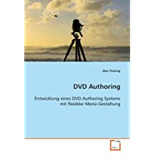 DVD Authoring: Entwicklung eines DVD Authoring Systems mit flexibler Men??-Gestaltung by Alex Th??ring (2008-11-24)