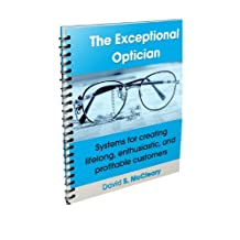 The Exceptional Optician - Systems for creating lifelong, enthusiastic, and profitable customers