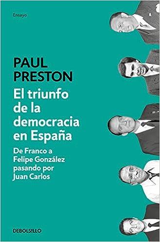 El triunfo de la democracia en España: De Franco a Felipe González pasando por Juan Carlos Ensayo | Historia: Amazon.es: Preston, Paul, Manuel Vázquez;: Libros