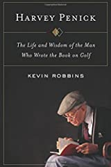 Harvey Penick: The Life and Wisdom of the Man Who Wrote the Book on Golf Hardcover