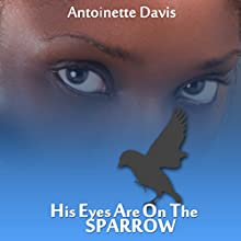 His Eyes Are on the Sparrow Audiobook by Antoinette Davis Narrated by Tanya C. Brown
