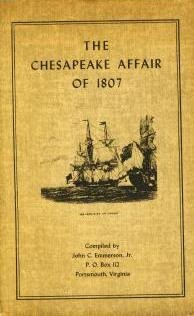 THE CHESAPEAKE AFFAIR OF 1807: An objective account of the attack by HMS Leopard, upon the U.S. frigate Chesapeake off Cape Henry, VA., June 22, 1807, and its repercussions...