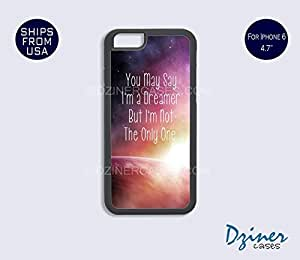 iPhone 6 Case - 4.7 inch model - You May Say I Am Dreamer Quote iPhone Cover