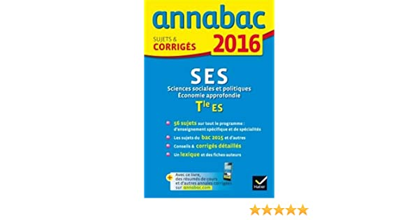 Annales Annabac 2016 SES Tle ES: sujets et corrigés du bac - Terminale ES: 9782218991295: Amazon.com: Books