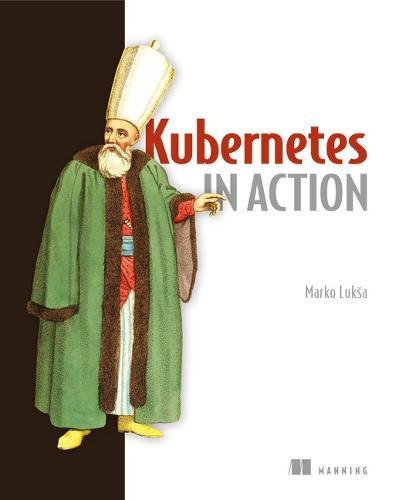 Kubernetes in Action by Manning Publications