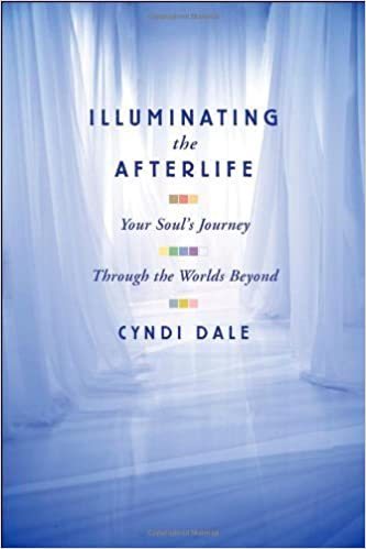 Book Illuminating the Afterlife: Your Soul's Journey: Through the Worlds Beyond by Cyndi Dale (2008-05-01)