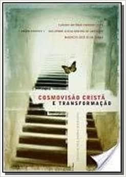 Cosmovisão Cristã e Transformação. Espiritualidade, Razão e Ordem Social