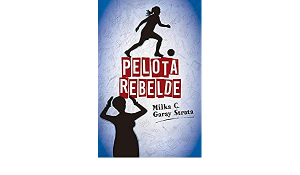 Pelota Rebelde (Spanish Edition) - Kindle edition by Milka Cristina Garay Strata, Alejandro Cruz Tloupakis. Children Kindle eBooks @ Amazon.com.