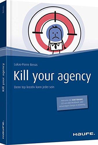 Kill your Agency: Denn top kreativ kann jeder sein (Haufe Fachbuch)