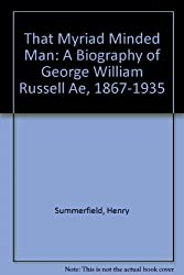 That Myriad Minded Man: A Biography of George William Russell