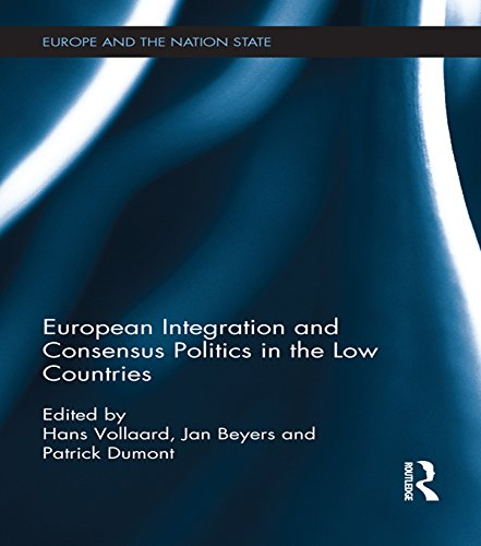 Download European Integration and Consensus Politics in the Low Countries (Europe and the Nation State) Pdf