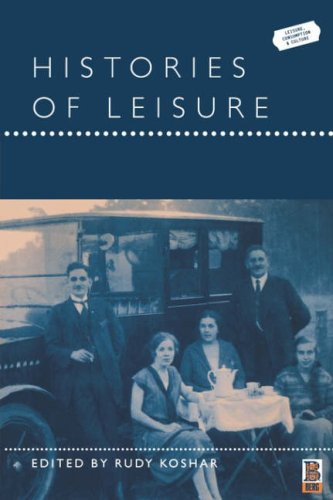 Histories of Leisure (Leisure, Consumption and Culture)