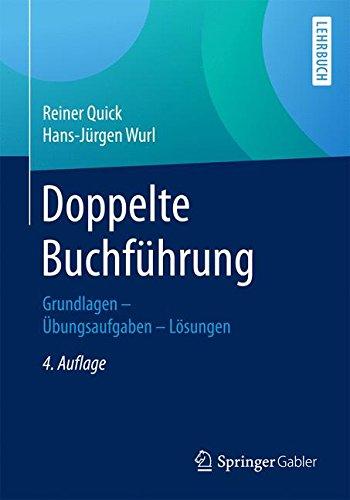 Doppelte Buchfuhrung: Grundlagen - Ubungsaufgaben - Losungen Taschenbuch – 13. April 2017 Reiner Quick Hans-Jurgen Wurl Springer Gabler 3658162503