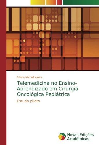 Telemedicina no Ensino-Aprendizado em Cirurgia Oncológica Pediátrica: Estudo piloto (Portuguese Edition) pdf
