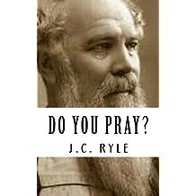 J.C. Ryle: Do You Pray? {Revival Press Edition}