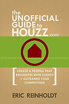 The Unofficial Guide to Houzz.com: Create a Profile That Resonates with Clients and Outranks Your Competition by [Reinholdt, Eric]