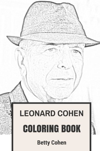 Leonard Cohen Coloring Book: Epic Storyteller and the Great American Lyricist Tribute and Best Musician of All Time Adult Coloring Book (Coloring Book for Adults)