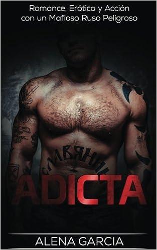 Adicta: Romance, Erótica y Acción con un Mafioso Ruso Peligroso: Volume 1 Novela Romántica y Erótica en Español: Mafia Rusa: Amazon.es: Alena Garcia: Libros
