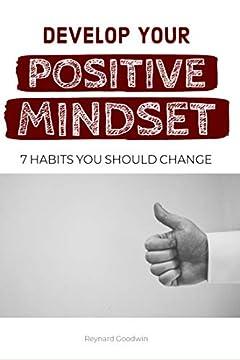 Develop Your Positive Mindset: 7 Habits You Should Change