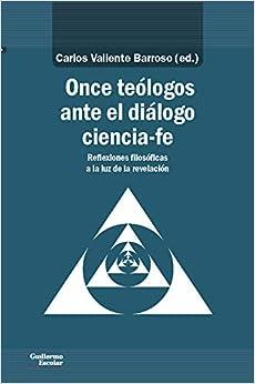 Carlos Valiente Barroso - Once Teólogos Ante El Diálogo Ciencia-fe