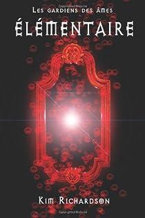 Les gardiens des âmes, Tome 2 : Élémentaire par Richardson