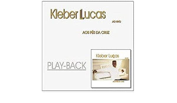 cd kleber lucas aos pes da cruz playback