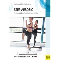 Step-Aerobic: Für Fitness und Gesundheit in Studio, Verein und Schule