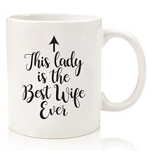 Wife Gifts - Funny Mug: Best Wife Ever - Unique Christmas or Anniversary Gifts For Women, Her - Cool Xmas or Birthday Present Idea From Husband - Fun Novelty Coffee Cup For the Mrs, Wifey, Newlywed