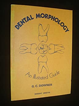 illustrated guide to dental morphology g c downer 9780723604228 rh amazon com dental morphology an illustrated guide Dental Anatomy Worksheets
