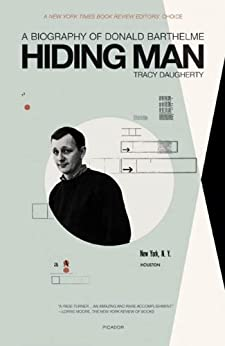 Hiding Man: A Biography of Donald Barthelme by [Daugherty, Tracy]