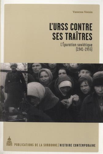 L'URSS contre ses traîtres : L'Epuration soviétique (1941-1955) Broché – 4 mai 2015 Vanessa Voisin Nicolas Werth Publications de la Sorbonne 2859448977