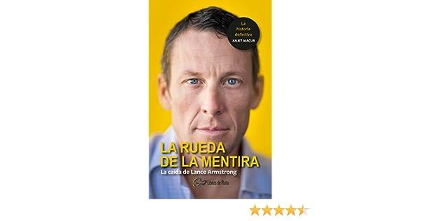Amazon.com: La rueda de la mentira: La caída de Lance Armstrong (Spanish Edition) eBook: Juliet Macur, Eneko Garate Iturralde, Begoña Castaño Irazabal, ...