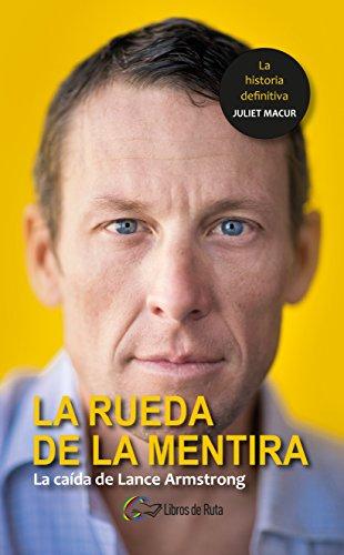 La rueda de la mentira: La caída de Lance Armstrong (Spanish Edition) by