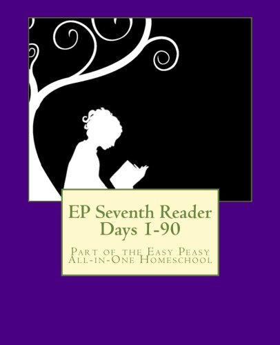 EP Seventh Reader Days 1-90: Part of the Easy Peasy All-in-One Homeschool (EP Reader Series) (Volume 7)